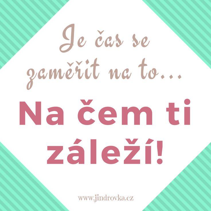 Je čas se zaměřit na to, na čem ti záleží. Mrkni na motivační projekt: Plníme si sny s Jindrovkou :-) jindrovka.cz