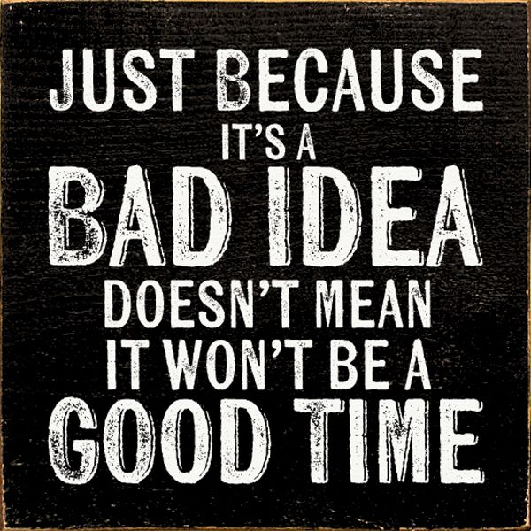 Wood Sign Just Because It S A Bad Idea Doesn T Mean It Won T Funny Wood Signs Country Girl Quotes Funny Quotes