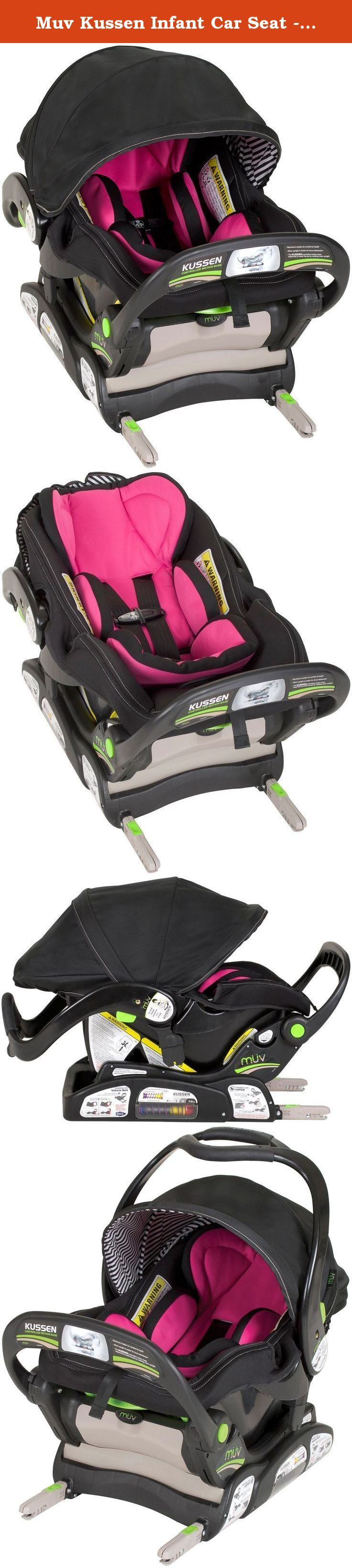 Muv Kussen Infant Car Seat - Candy. Muv Kussen Infant Car Seat - Candy Driving home wit your new baby is exciting and nerve racking at the same time. You want you baby's first trip home to be comfortable, safe, and secure. Safer than a traditional car seat... our patented controlled motion base makes KUSSEN the safest car seat available. The KUSSEN infant car seat maximizes your baby's comfort with soft textured materials, memory foam seat pad and inserts. It's safe, secure, and responds…