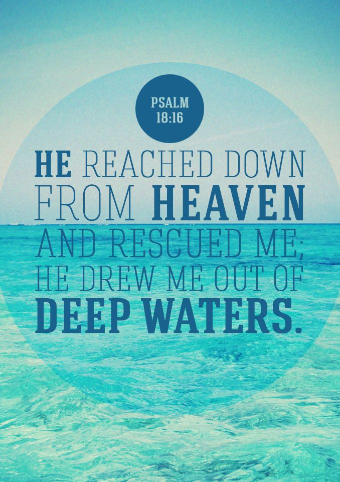 """""""He reached down from Heaven and rescued me; He drew me out of deep waters."""" - Psalm 18:16 Follow us at http://gplus.to/iBibleverses"""