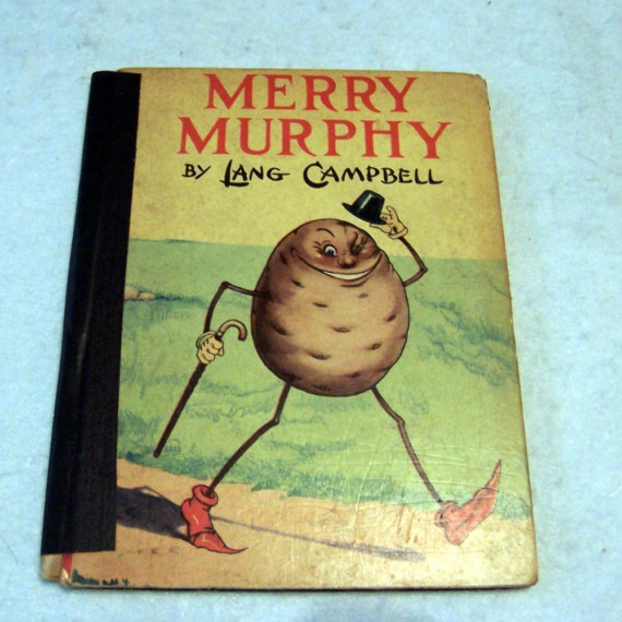 The Original Mr. Potato Head. 1929 Rebus book of Merry Murphy the Irish Potato. Written and illustrated by Lang Campbell.