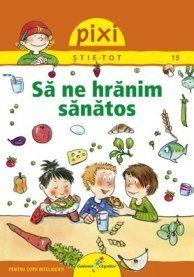 Pixi stie tot. Sa ne hranim sanatos -Editura Galaxia copiilor; Varsta: +4 Ani (Daca sunt explicate de parinti). Prezinta concepte generale, accesibilizape pentru copiii, despre mancarea sanatoasa, vitamine si nutrienti.