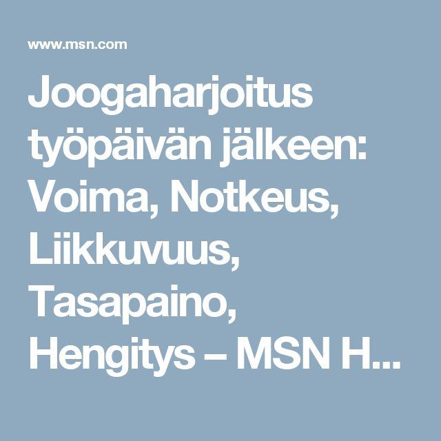 Joogaharjoitus työpäivän jälkeen: Voima, Notkeus, Liikkuvuus, Tasapaino, Hengitys – MSN Hyvinvointi