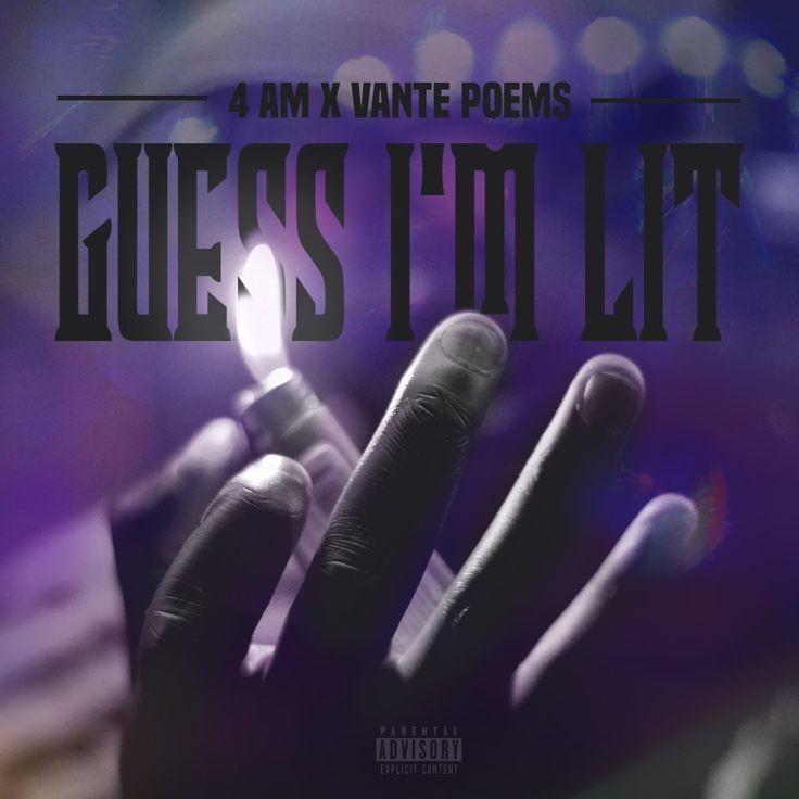 4AM & Vante Poems - Guess I'm Lit