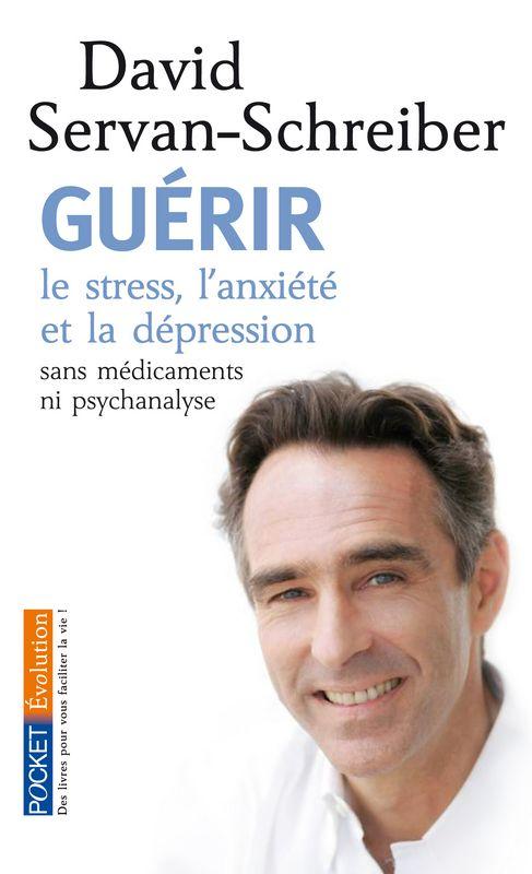 Guérir : le stress, l'anxiété et la dépression sans médicaments ni psychanalyse -- David Servan-Schreiber - Source : http://www.pocket.fr/site/guerir_&100&9782266219518.html