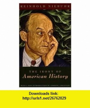 The Irony of American History Publisher University Of Chicago Press Reinhold Niebuhr ,   ,  , ASIN: B004N8FCN0 , tutorials , pdf , ebook , torrent , downloads , rapidshare , filesonic , hotfile , megaupload , fileserve