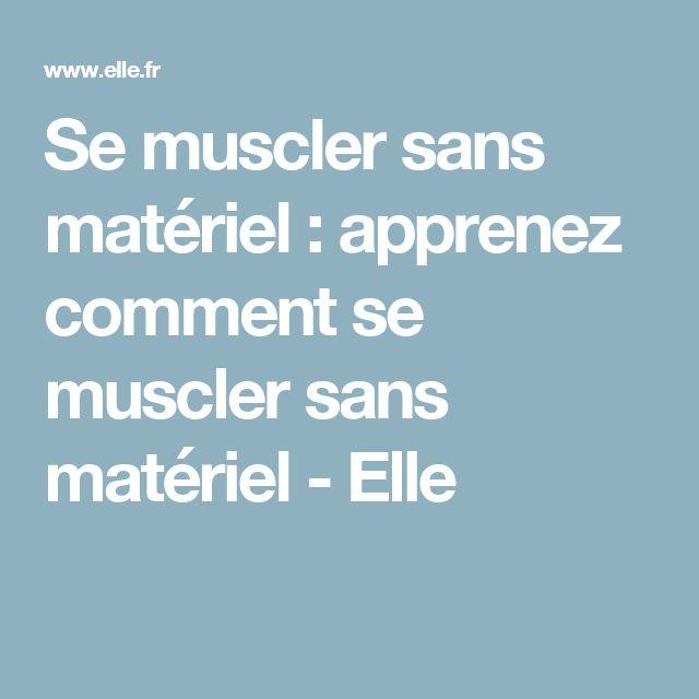 Se muscler sans matériel : apprenez comment se muscler sans matériel - Elle