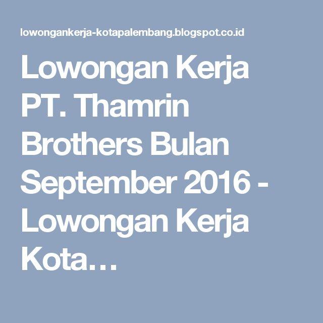 Lowongan Kerja PT. Thamrin Brothers Bulan September 2016 - Lowongan Kerja Kota…
