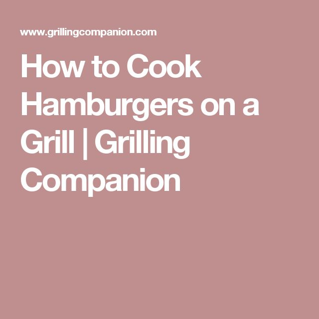How to Cook Hamburgers on a Grill   Grilling Companion