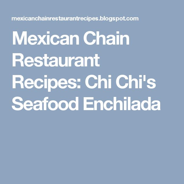 Mexican Chain Restaurant Recipes: Chi Chi's Seafood Enchilada