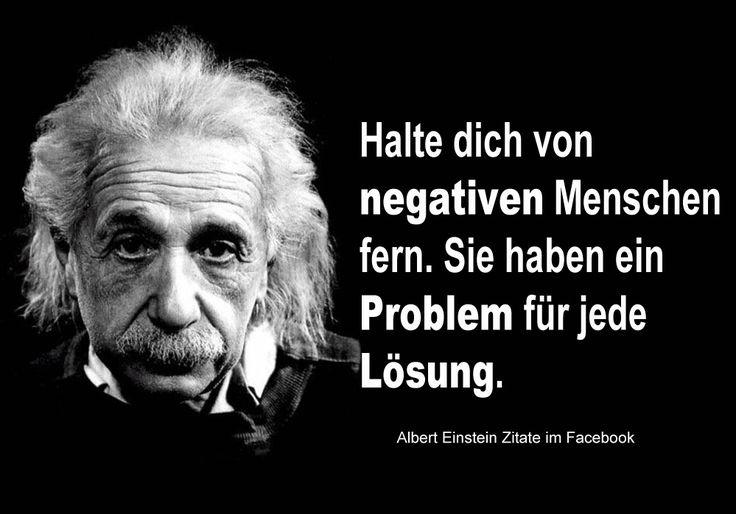 """"""" #Halte dich von negativen Menschen fern. Sie haben ein Problem fur jede Lösung. """"  - #Albert Einstein"""