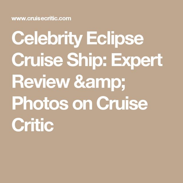 Celebrity Eclipse Cruise Ship: Expert Review & Photos on Cruise Critic