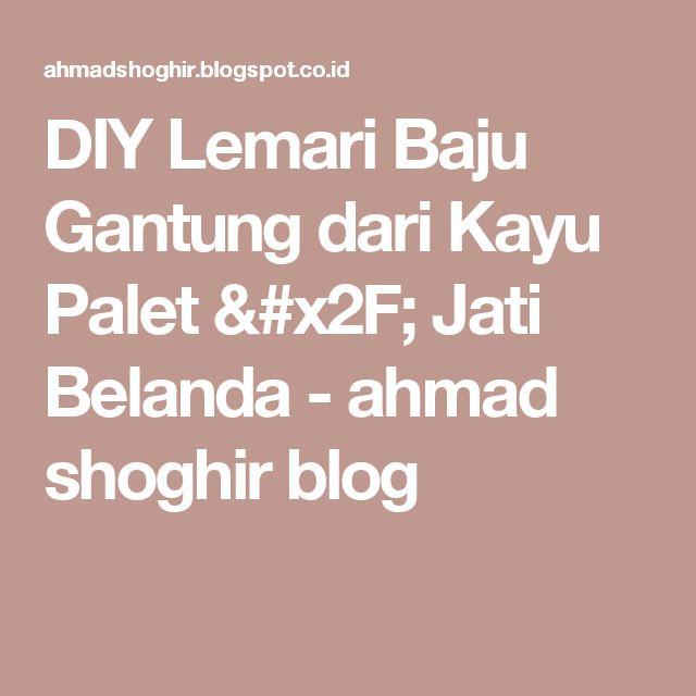 DIY Lemari Baju Gantung dari Kayu Palet / Jati Belanda - ahmad shoghir blog