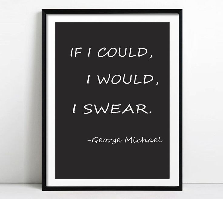 George Michael Inspirational quote print if I could I would I swear poster George Michael wall art celebrity print by S4StarSbySiSSy on Etsy https://www.etsy.com/ca/listing/492916676/george-michael-inspirational-quote-print