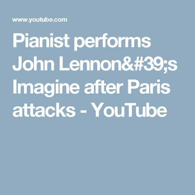 Pianist performs John Lennon's Imagine after Paris attacks - YouTube