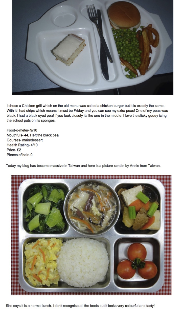 9yr old Martha Payne blogs about her school lunches in Scotland & kids around the world send her pictures of their lunch, too.    Look at the difference between Martha's lunch, & the Taiwanese lunch. Then some of the USA kids' lunches posted on Martha's blog.    Is it any wonder that Asian school-kids are cleaning our clocks in mental acuity?     How are our children supposed to achieve when ketchup and pizza slices count as a serving of vegetables?    http://neverseconds.blogspot.com/