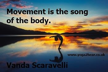 Movement is the song of the body.  Vanda Scaravelli