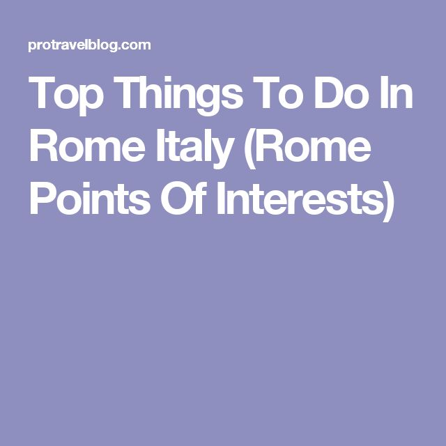 Top Things To Do In Rome Italy (Rome Points Of Interests)