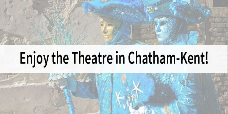 Enjoy the Theatre in Chatham-Kent