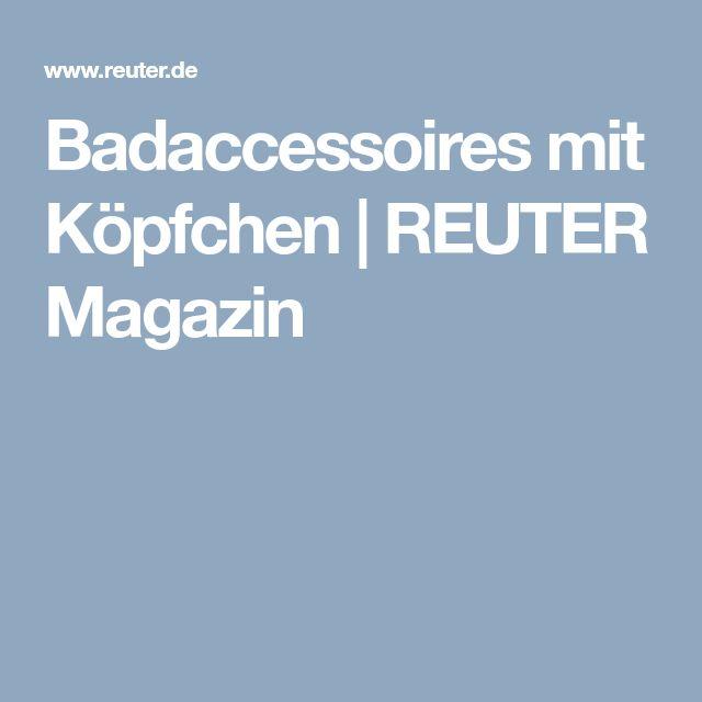 REUTER Magazin | Badaccessoires mit Köpfchen. Erfahren Sie mehr! #bad #accessoires #baddeko #dekoration #gutewahl #badezimmer #badaccessoires #bath #bathtime #zuhause #home #reuter #reuterde #reutermagazin #ratgeber