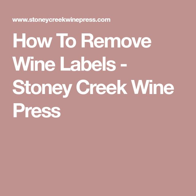 How To Remove Wine Labels - Stoney Creek Wine Press