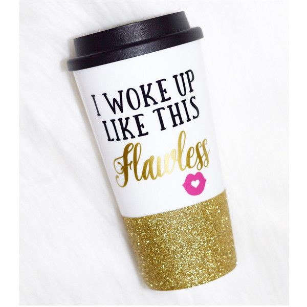 I Woke Up Like This Flawless Coffee to Go Cup Plastic to Go Cup... ($23) ❤ liked on Polyvore featuring home, kitchen & dining, drinkware, drink & barware, gold, home & living, coffee mugs, bpa free cups, plastic coffee cups and bpa free tumbler