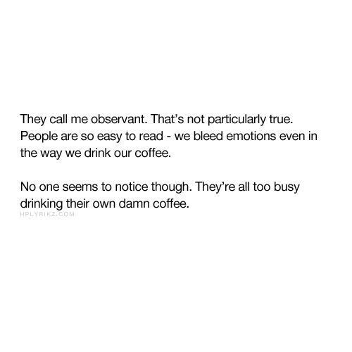 they're all too busy drinking their own damn coffee