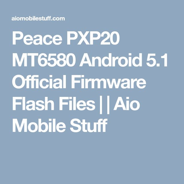 Peace PXP20 MT6580 Android 5.1 Official Firmware Flash Files | | Aio Mobile Stuff