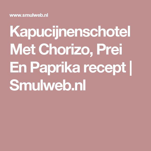 Kapucijnenschotel Met Chorizo, Prei En Paprika recept | Smulweb.nl
