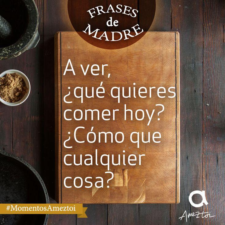 A ver, ¿qué quieres comer hoy? ¿Cómo que cualquier cosa? Frases de madre. #MomentosAmeztoi