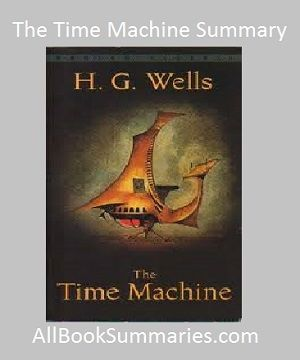 The Time Machine Summary and Review: A Book by H.G. Wells