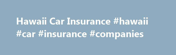 Hawaii Car Insurance #hawaii #car #insurance #companies http://spain.nef2.com/hawaii-car-insurance-hawaii-car-insurance-companies/  # Hawaii Car Insurance Hawaii operates under no-fault car insurance laws and every driver is required to carry mandatory minimum levels of liability coverage and have proof of insure with the vehicle at all times. Failure to do so can result in fines, suspension of your vehicle registration and/or personal liability from damage/injuries resulting from a car…