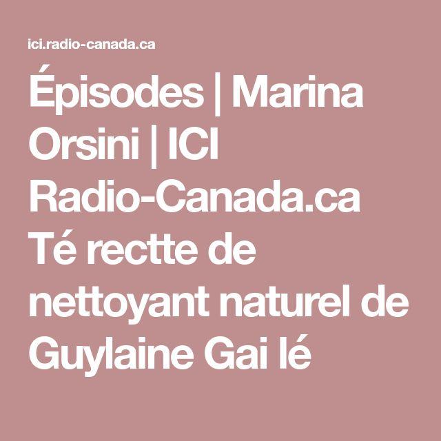 Épisodes | Marina Orsini | ICI Radio-Canada.ca Té rectte  de nettoyant  naturel de Guylaine Gai  lé