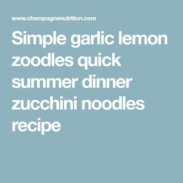 Simple garlic lemon zoodles quick summer dinner zucchini noodles recipe