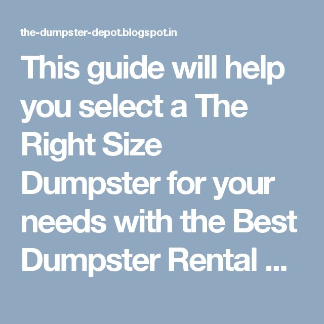 This guide will help you select a The Right Size Dumpster for your needs with the Best Dumpster Rental Prices.  Dumpster Rental Companies offers Roll-Off Dumpsters in multiple sizes