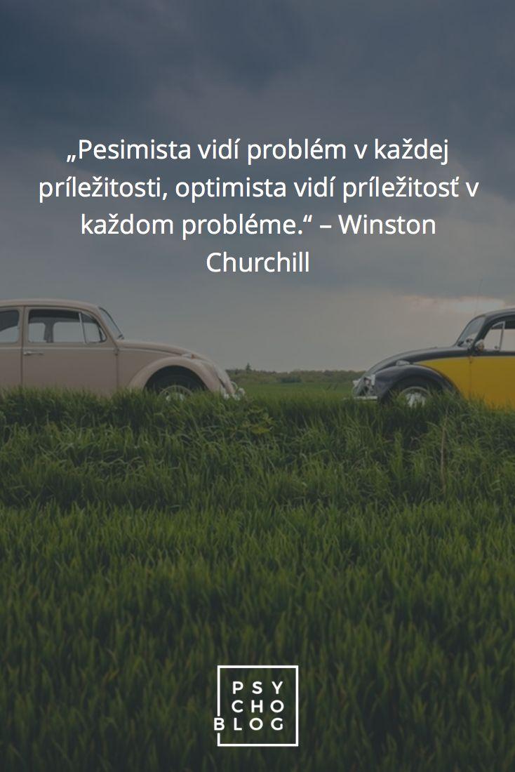 """Pesimista vidí problém v každej príležitosti, optimista vidí príležitosť v každom probléme."" – Winston Churchill"