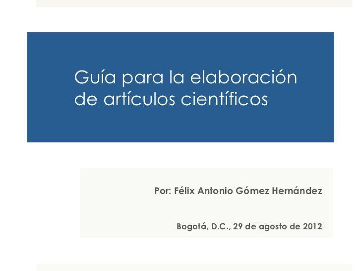 Guía para la elaboración de artículos científicos by Félix Antonio Gómez Hernández via slideshare