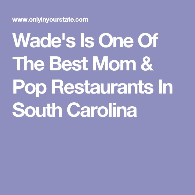 Wade's Is One Of The Best Mom & Pop Restaurants In South Carolina