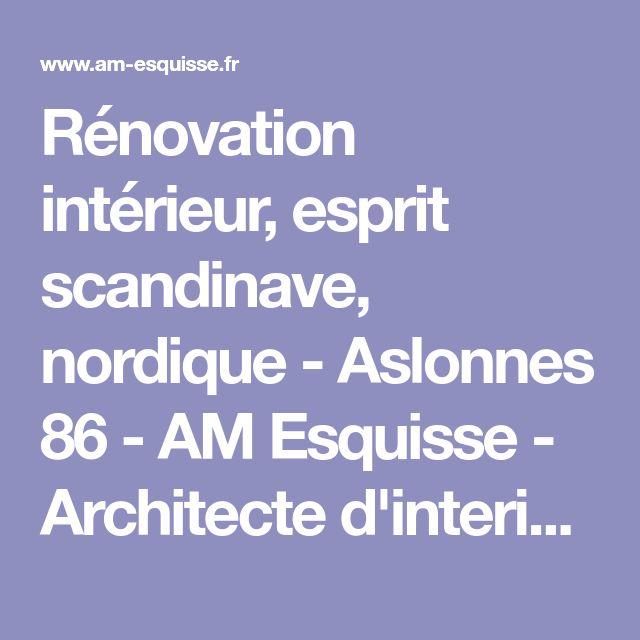 Rénovation intérieur, esprit scandinave, nordique - Aslonnes 86 - AM Esquisse - Architecte d'interieur et decoratrice sur Poitiers (Vienne 86)