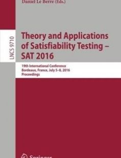 Theory and Applications of Satisfiability Testing ? SAT 2016: 19th International Conference Bordeaux France July 5-8 2016 Proceedings free download by Nadia Creignou Daniel Le Berre (eds.) ISBN: 9783319409696 with BooksBob. Fast and free eBooks download.  The post Theory and Applications of Satisfiability Testing ? SAT 2016: 19th International Conference Bordeaux France July 5-8 2016 Proceedings Free Download appeared first on Booksbob.com.
