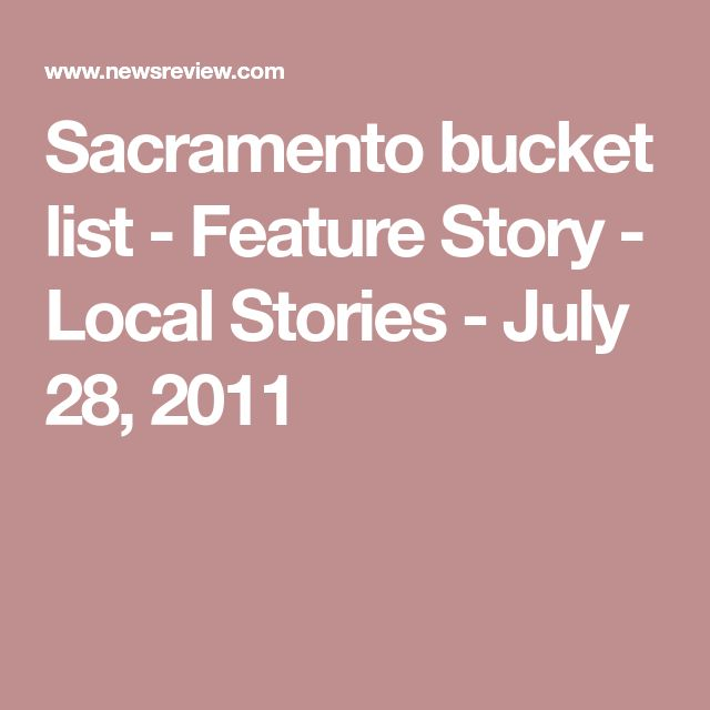 Sacramento bucket list - Feature Story - Local Stories - July 28, 2011