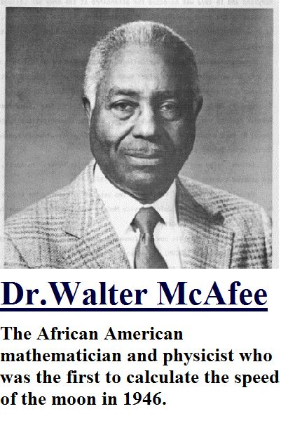 Walter S. McAfee (September 2, 1914 - February 18, 1995) was an African American scientist and astronomer, notable for participating in the world's first first lunar radar echo experiments with Project Diana. McAfee was born in Ore City, Texas in Upshur County, as one of nine children. His parents grew up on a farm and his dad was a CME minister.