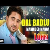 Dal Badlu Is The Single Track By Singer Maninder Manga.Lyrics Of This Song Has Been Penned By Shero Wala Matt & Music Of This Song Has Been Given By Dilkhush.