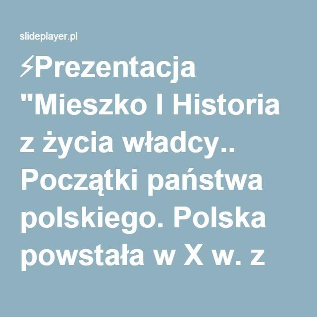"""⚡Prezentacja """"Mieszko I Historia z życia władcy.. Początki państwa polskiego. Polska powstała w X w. z połączenia plemion słowiańskich: -Polanie-Wiślanie-Mazowszanie-Pomorzanie-Ślężanie."""""""