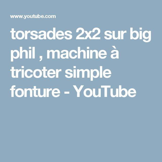 torsades 2x2 sur big phil ,  machine à tricoter simple fonture - YouTube