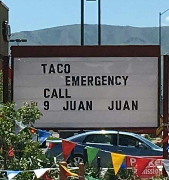 Taco emergency? Call 9 Juan Juan!                                                                                                                                                                                 More