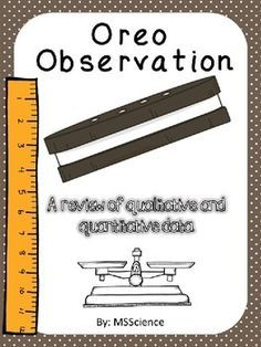 Oreo ObservationThis activity can be used to show the relationship between quantitative and qualitative observations. Students will make qualitative observations about the Oreo using their 5 senses (see, smell, taste, etc). Then students will collect quantitative observations using science tools such as a ruler or double plan balance. *****************************************************************************Related Products:Science Bingo: Scientific Method.Scientific Investigations…