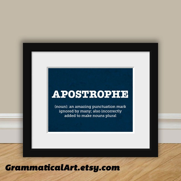 Grammar Funny Definition Print Apostrophe - Perfect English Gift for Your Favorite Grammarian, Teacher, Friend. $20.00, via Etsy.