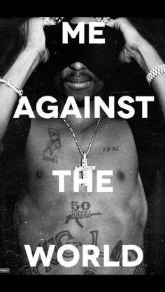 """Ik val in herhaling, maar als deze persoon een grote invloed op mijn leven heeft dan kan ik dit niet ontkennen. Ik heb ook soms het gevoel dat het """"de hele wereld tegenover mij"""" is. Maar blijf doorgaan want het leven zit vol met turbulenties, dat is wat ik dan denk.  Artist: Tupac   Song: Me Against The World"""