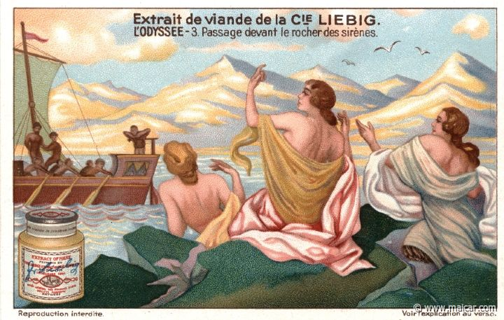 liebod03.jpg - liebod03: Odysseus sailed past the Sirens, and since he wished to hear their lovely song and yet not be trapped by it, he stopped the ears of his comrades with wax, and ordered that he should himself be bound to the mast. And being persuaded by the Sirens to linger, he begged to be released, but they bound him tighter, until they had sailed past. Liebig sets.